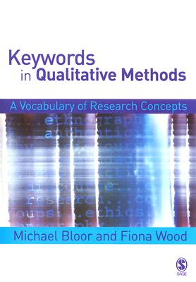 Keywords in Qualitative Methods By Bloor, Michael/ Wood, Fiona